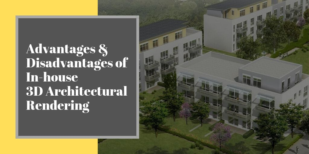 Advantages and Disadvantages of In-house 3D Architectural Rendering
