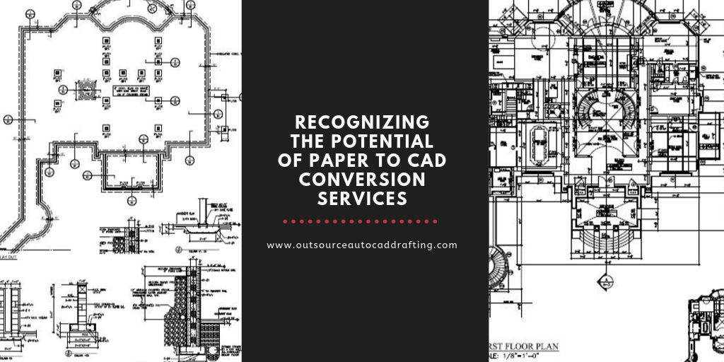 Recognizing the potential of Paper to CAD Conversion Services