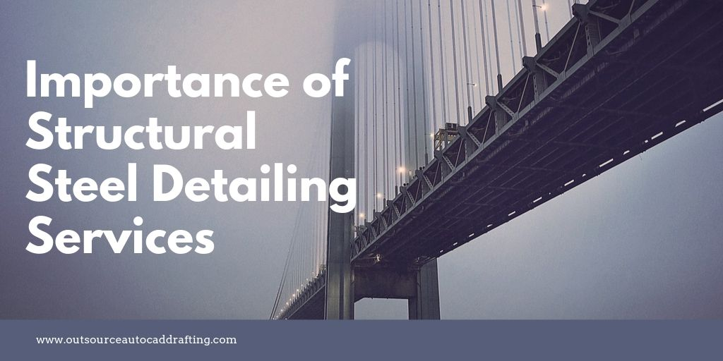 The Importance of Structural Steel Detailing Services