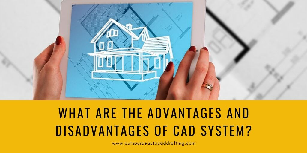 What are the advantages and disadvantages of CAD system?