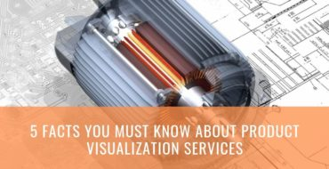 5 Facts you must know about Product Visualization Services