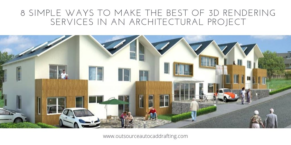 8 Simple ways to make the best of 3D rendering services in an architectural project