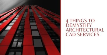 4 Things to Demystify Architectural CAD Services
