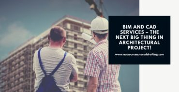 BIM & CAD Services – Next big thing in architectural projects
