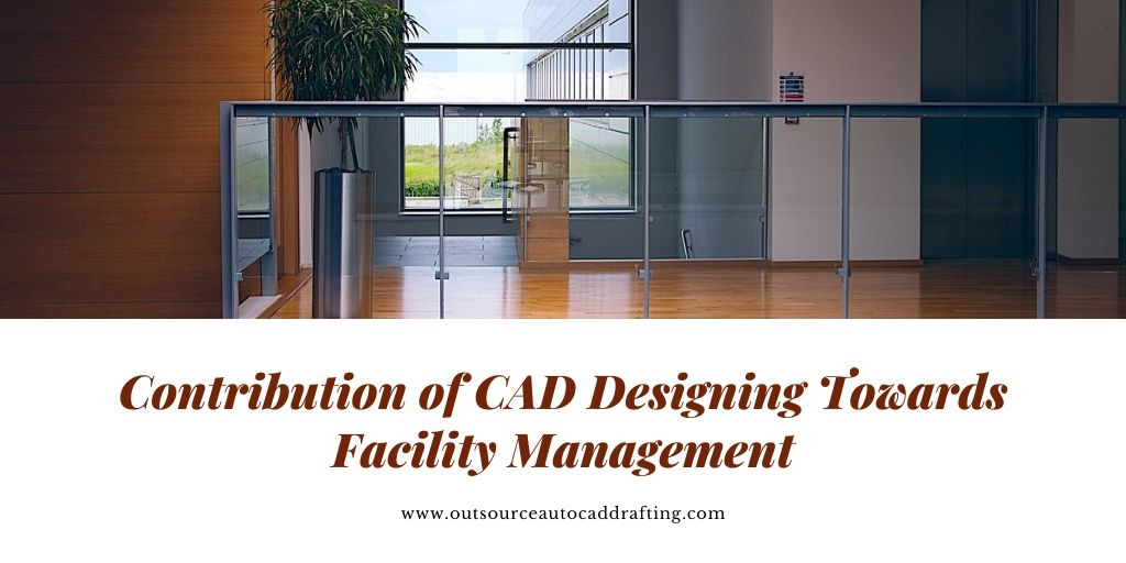 Contribution of CAD Designing Towards Facility Management