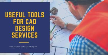 Useful Tools for CAD Design Services