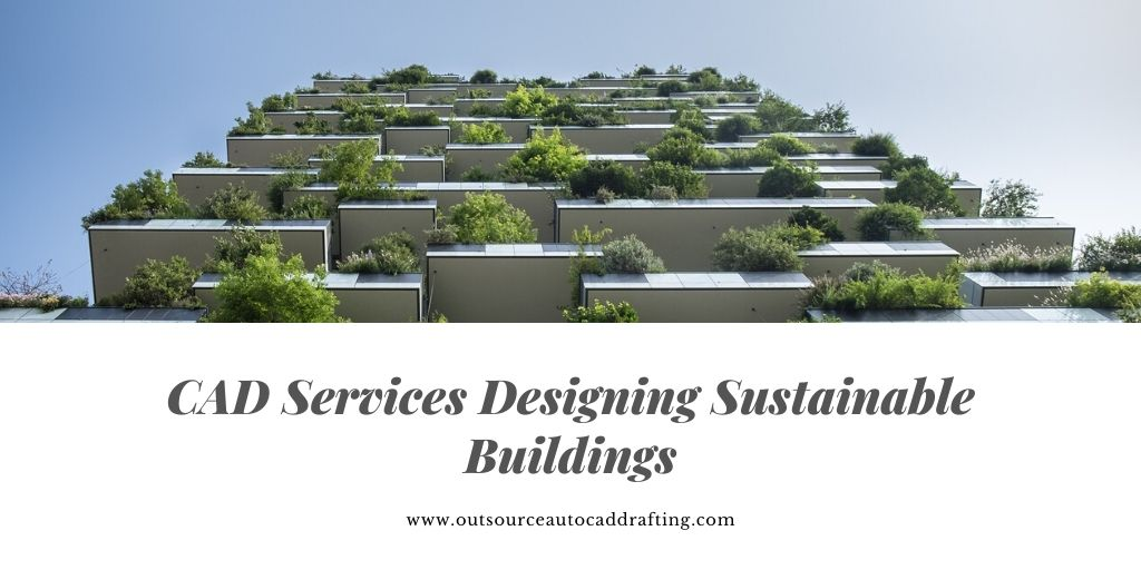 CAD Services Designing Sustainable Buildings